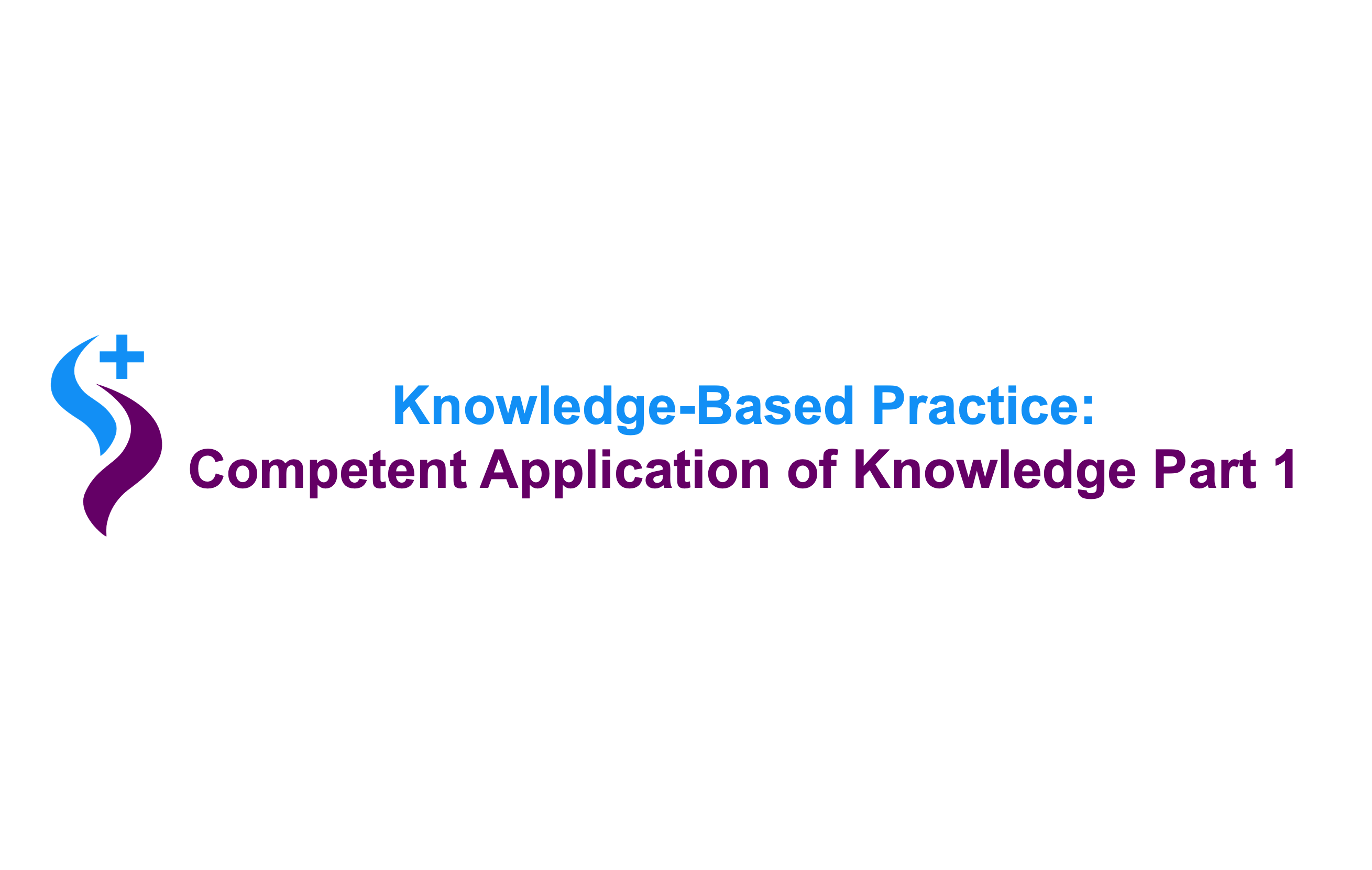Knowledge-Based Practice: Competent Application of Knowledge (Part 1) – C2