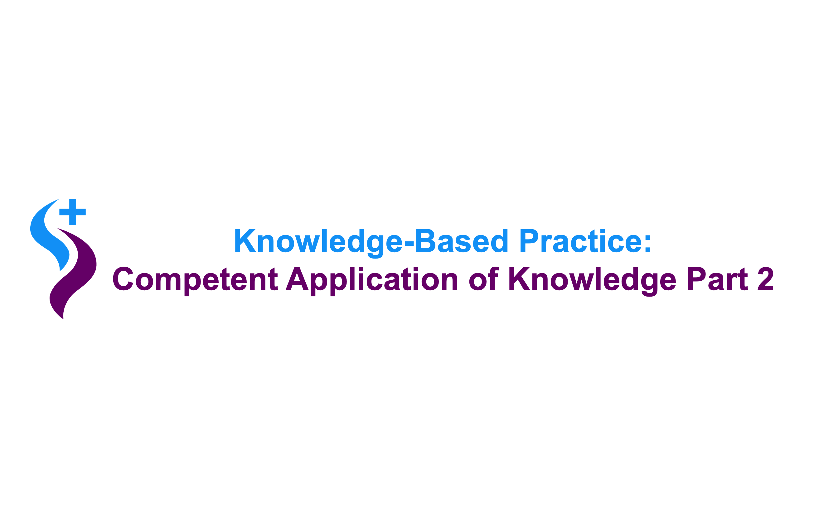 Knowledge-Based Practice: Competent Application of Knowledge (Part 2) – C1